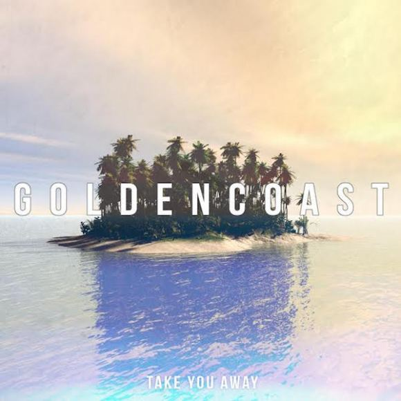Golden-Coast-Take-You-Away
